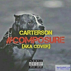 Carterson - Composure freestyle (AKA Cover)